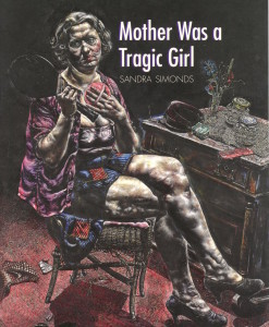 Mother Was a Tragic Girl (CSU Poetry Center, 2012)